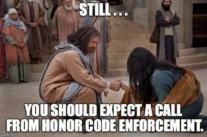 still you should expect a call from honor code enforcement